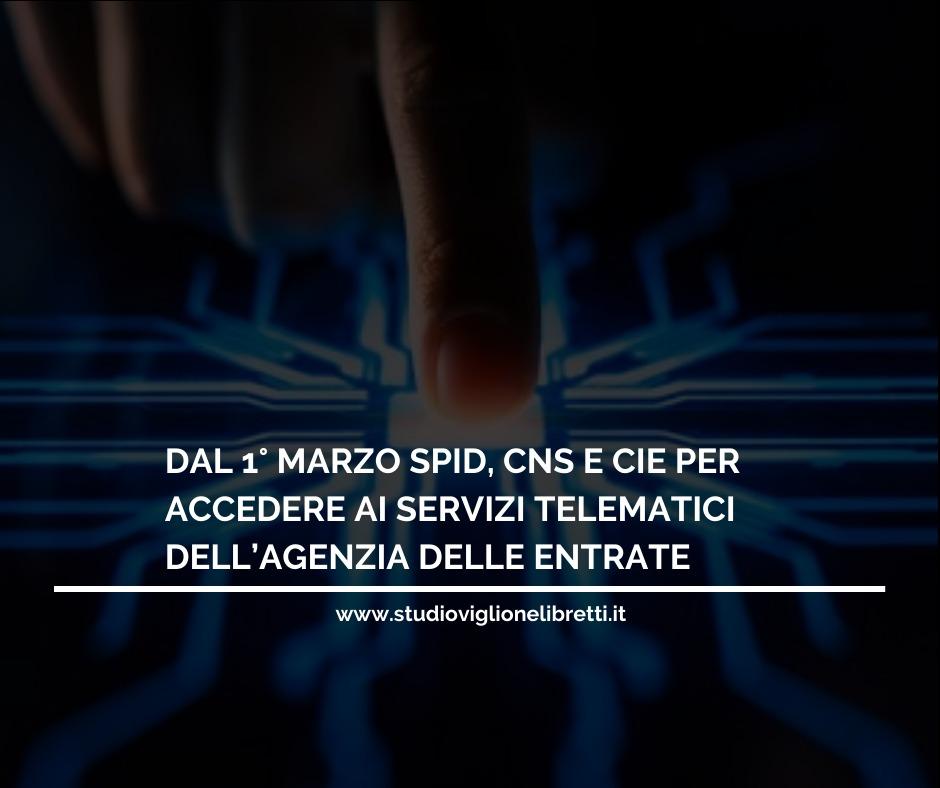 DAL 1° MARZO SPID, CNS E CIE PER ACCEDERE AI SERVIZI TELEMATICI DELL'AGENZIA DELLE ENTRATE